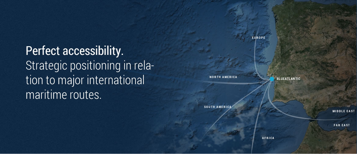 Blueatlantic has the perfect accessibility and strategic positioning in terms of maritime routes